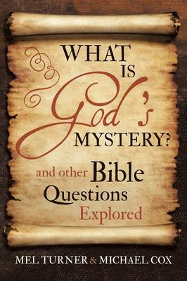 What Is God's Mystery?: And Other Bible Questions Explored (Paperback)
