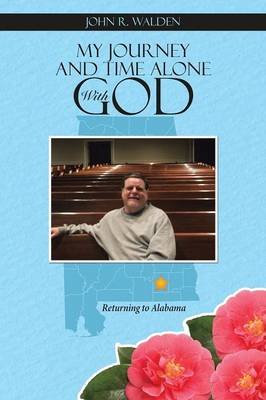 My Journey and Time Alone with God: Returning to Alabama (Paperback)
