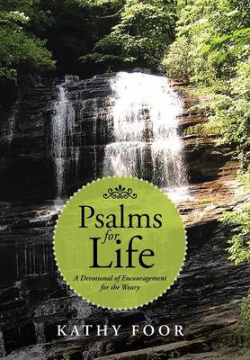 Psalms for Life: A Devotional of Encouragement for the Weary (Hardback)