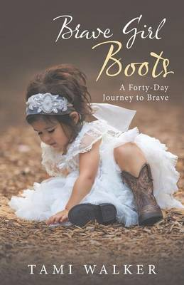 Brave Girl Boots: A Forty-Day Journey to Brave (Paperback)