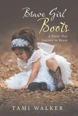 Brave Girl Boots: A Forty-Day Journey to Brave (Hardback)