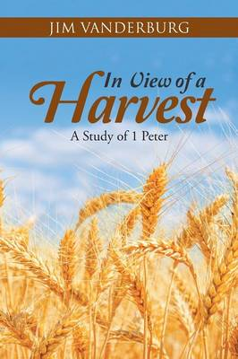 In View of a Harvest: A Study of 1 Peter (Paperback)
