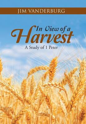 In View of a Harvest: A Study of 1 Peter (Hardback)