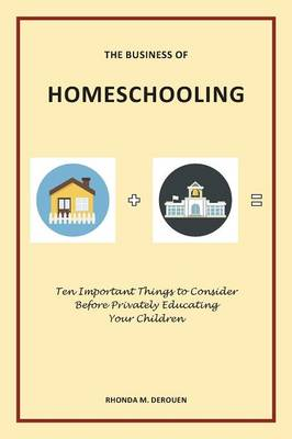 The Business of Homeschooling: Ten Important Things to Consider Before Privately Educating Your Children (Paperback)