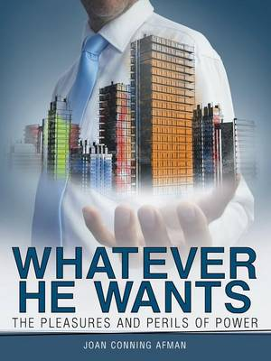 Whatever He Wants: The Pleasures and Perils of Power (Paperback)