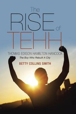 The Rise of Tehh-Thomas Edison Hamilton Hancock: The Boy Who Rebuilt a City (Paperback)