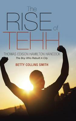 The Rise of Tehh-Thomas Edison Hamilton Hancock: The Boy Who Rebuilt a City (Hardback)
