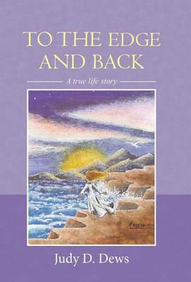 To the Edge and Back: A True Life Story (Hardback)