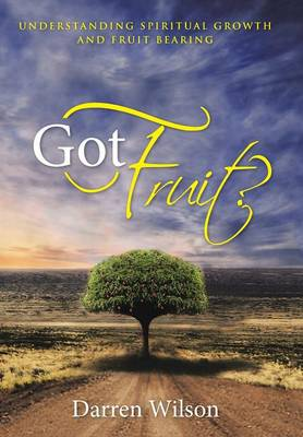 Got Fruit?: Understanding Spiritual Growth and Fruit Bearing (Hardback)