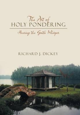 The Art of Holy Pondering: Hearing the Gentle Whisper (Hardback)