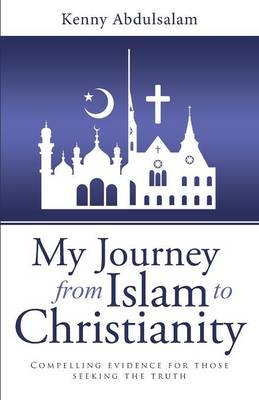 My Journey from Islam to Christianity: Compelling Evidence for Those Seeking the Truth (Paperback)