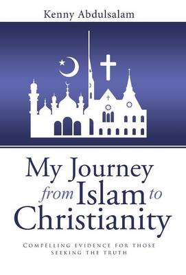 My Journey from Islam to Christianity: Compelling Evidence for Those Seeking the Truth (Hardback)
