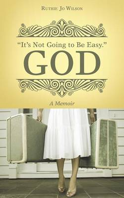 It's Not Going to Be Easy. God: A Memoir (Paperback)