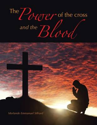 The Power of the Cross and the Blood (Paperback)