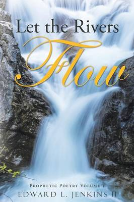 Let the Rivers Flow: Prophetic Poetry Volume 1 (Paperback)