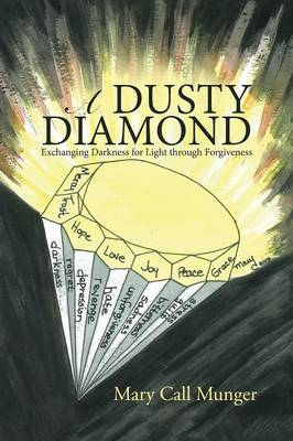 A Dusty Diamond: Exchanging Darkness for Light Through Forgiveness (Paperback)