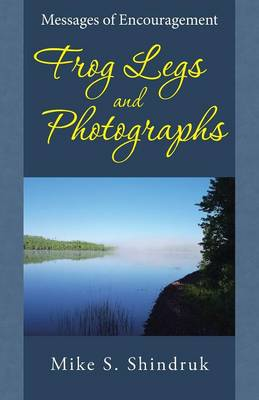 Frog Legs and Photographs: Messages of Encouragement (Paperback)