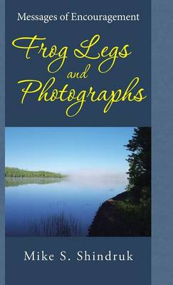 Frog Legs and Photographs: Messages of Encouragement (Hardback)