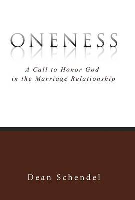 Oneness: A Call to Honor God in the Marriage Relationship (Hardback)