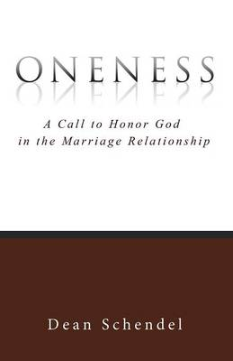 Oneness: A Call to Honor God in the Marriage Relationship (Paperback)