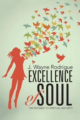 Excellence of Soul: The Pathway to Spiritual Maturity (Paperback)