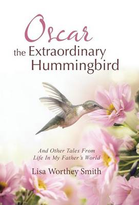 Oscar the Extraordinary Hummingbird: And Other Tales from Life in My Father's World (Hardback)
