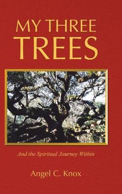 My Three Trees: And the Spiritual Journey Within (Hardback)
