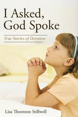 I Asked, God Spoke: True Stories of Devotion (Paperback)