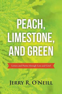 Peach, Limestone, and Green: Letters and Poems Through Loss and Grief (Paperback)