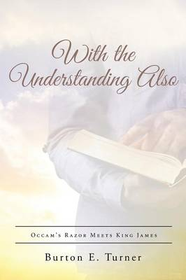With the Understanding Also: Occam's Razor Meets King James (Paperback)