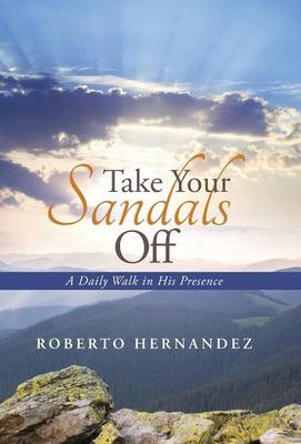 Take Your Sandals Off: A Daily Walk in His Presence (Hardback)