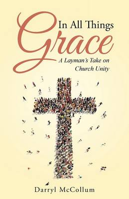 In All Things Grace: A Layman's Take on Church Unity (Paperback)