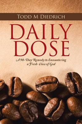 Daily Dose: A 90-Day Remedy to Encountering a Fresh View of God (Paperback)