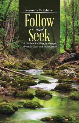 Follow and Seek: A Guide to Building Joy Through Virtue for Teens and Young Adults (Paperback)