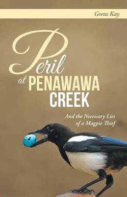 Peril at Penawawa Creek: And the Necessary Lies of a Magpie Thief (Paperback)