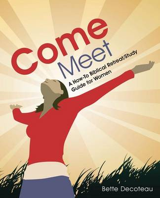 Come Meet: A How-To Biblical Retreat/Study Guide for Women (Paperback)