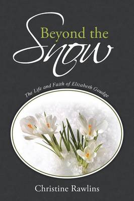 Beyond the Snow: The Life and Faith of Elizabeth Goudge (Paperback)