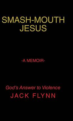 Smash-Mouth Jesus-A Memoir (Hardback)