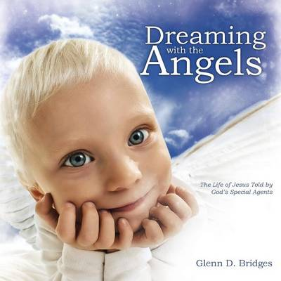 Dreaming with the Angels: The Life of Jesus Told by God's Special Agents (Paperback)