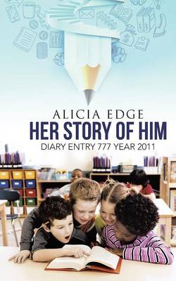 Her Story of Him: Diary Entry 777 Year 2011 (Paperback)