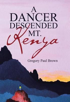 A Dancer Descended Mt. Kenya (Hardback)