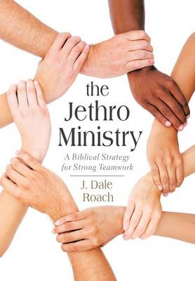 The Jethro Ministry: A Biblical Strategy for Strong Teamwork (Hardback)