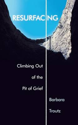 Resurfacing: Climbing Out of the Pit of Grief (Hardback)