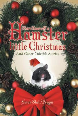 Have Yourself a Hamster Little Christmas: And Other Yuletide Stories (Hardback)