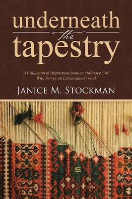 Underneath the Tapestry: A Collection of Inspiration from an Ordinary Girl Who Serves an Extraordinary God (Paperback)