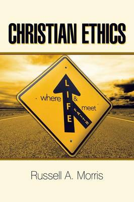 Christian Ethics: Where Life and Faith Meet (Paperback)
