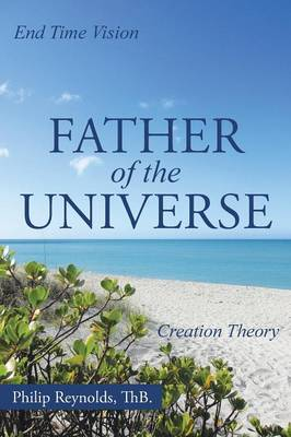 Father of the Universe: Creation Theory and End Time Vision (Paperback)