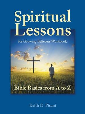 Spiritual Lessons for Growing Believers Workbook: Bible Basics from A to Z (Paperback)