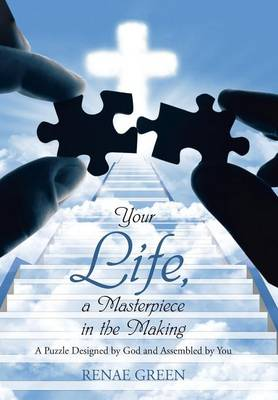 Your Life, a Masterpiece in the Making: A Puzzle Designed by God and Assembled by You (Hardback)