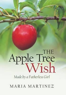 The Apple Tree Wish: Made by a Fatherless Girl (Hardback)